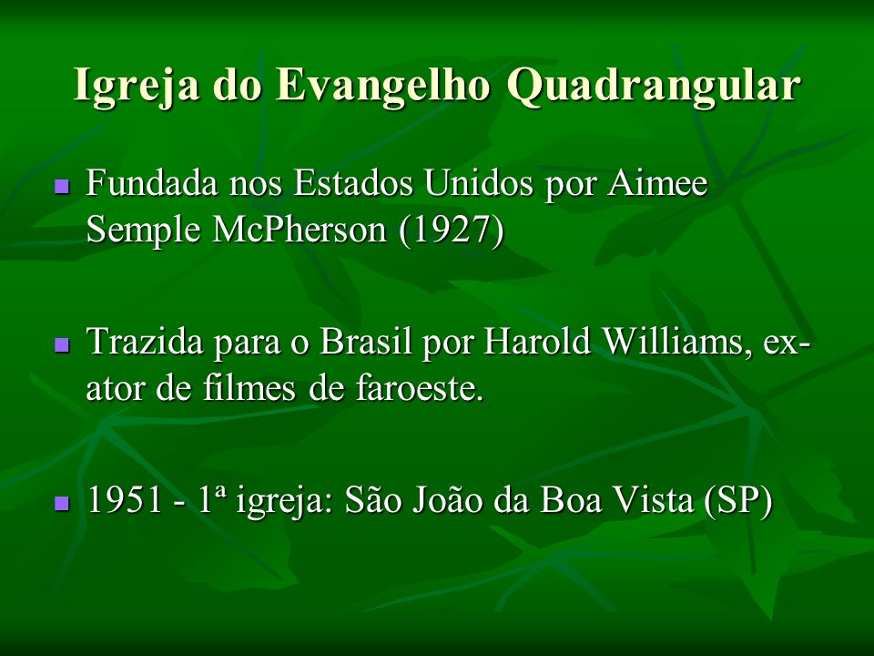 Igreja do Evangelho Quadrangular Fundada nos Estados Unidos por Aimee Semple McPherson (1927) Fundada nos Estados Unidos por Aimee Semple McPherson (1