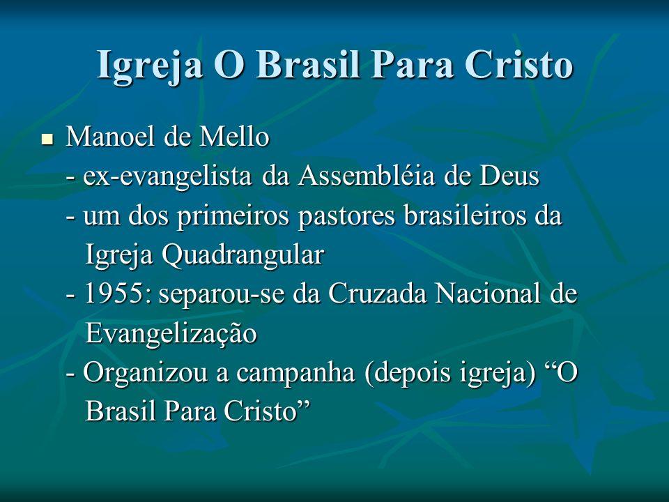 Igreja O Brasil Para Cristo Manoel de Mello Manoel de Mello - ex-evangelista da Assembléia de Deus - um dos primeiros pastores brasileiros da Igreja Q