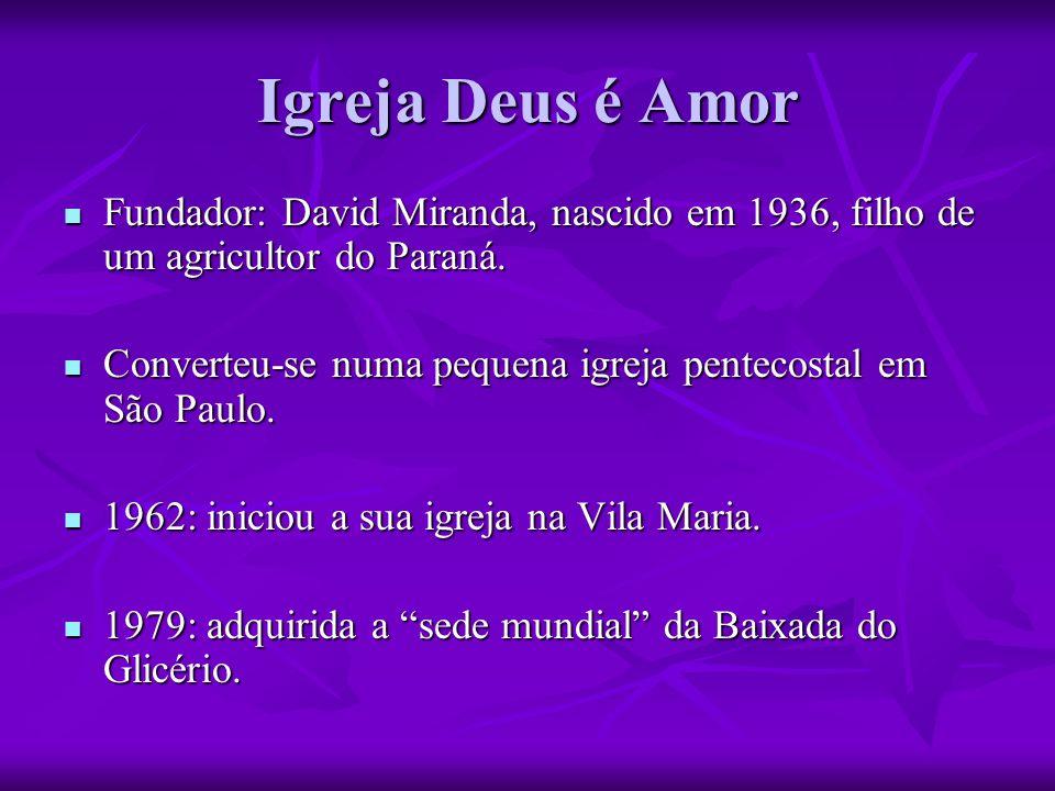 Igreja Deus é Amor Fundador: David Miranda, nascido em 1936, filho de um agricultor do Paraná. Fundador: David Miranda, nascido em 1936, filho de um a