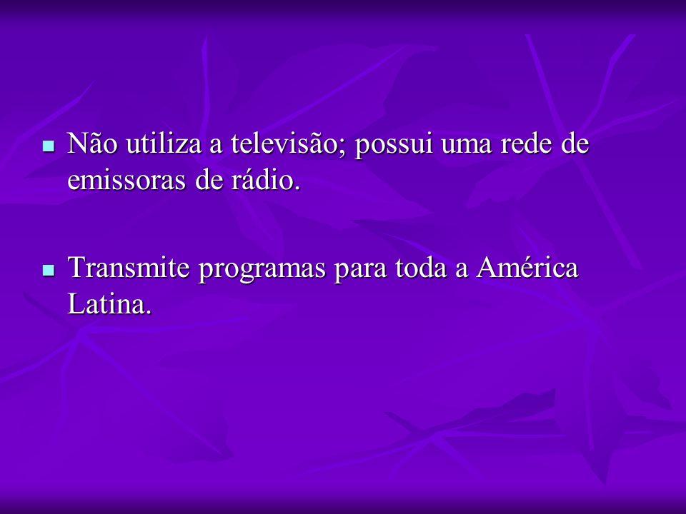 Não utiliza a televisão; possui uma rede de emissoras de rádio. Não utiliza a televisão; possui uma rede de emissoras de rádio. Transmite programas pa
