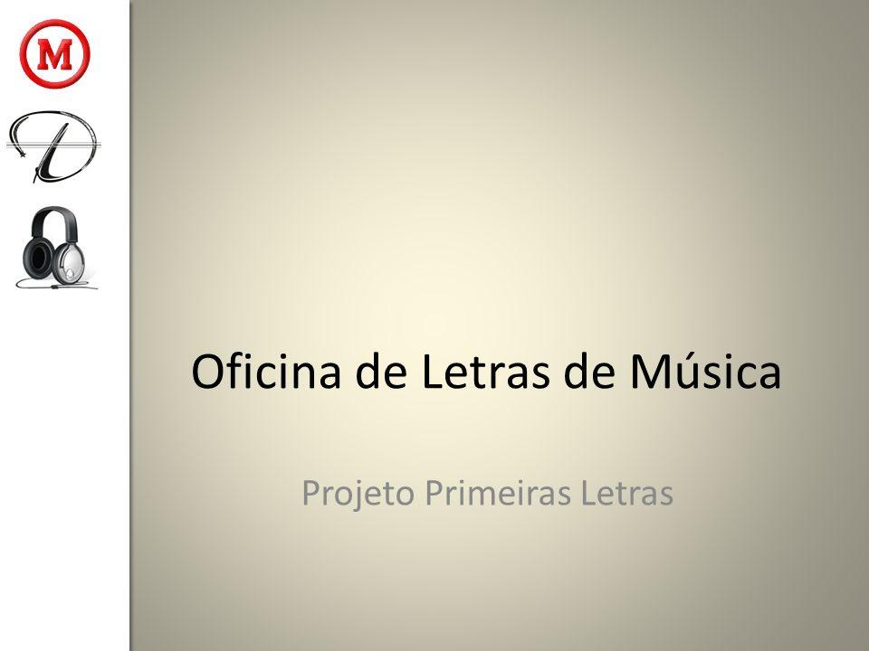 Oficina de Letras de Música Objetivos – Objetivo Geral: exercitar diferentes estratégias de criação textual – Objetivo Específico: exercitar a produção de uma (nova) letra para uma melodia já conhecida.