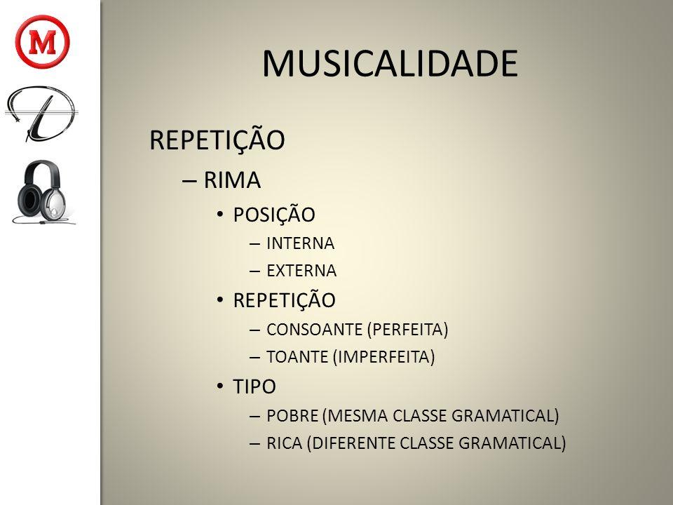 MUSICALIDADE REPETIÇÃO – RIMA POSIÇÃO – INTERNA – EXTERNA REPETIÇÃO – CONSOANTE (PERFEITA) – TOANTE (IMPERFEITA) TIPO – POBRE (MESMA CLASSE GRAMATICAL) – RICA (DIFERENTE CLASSE GRAMATICAL)