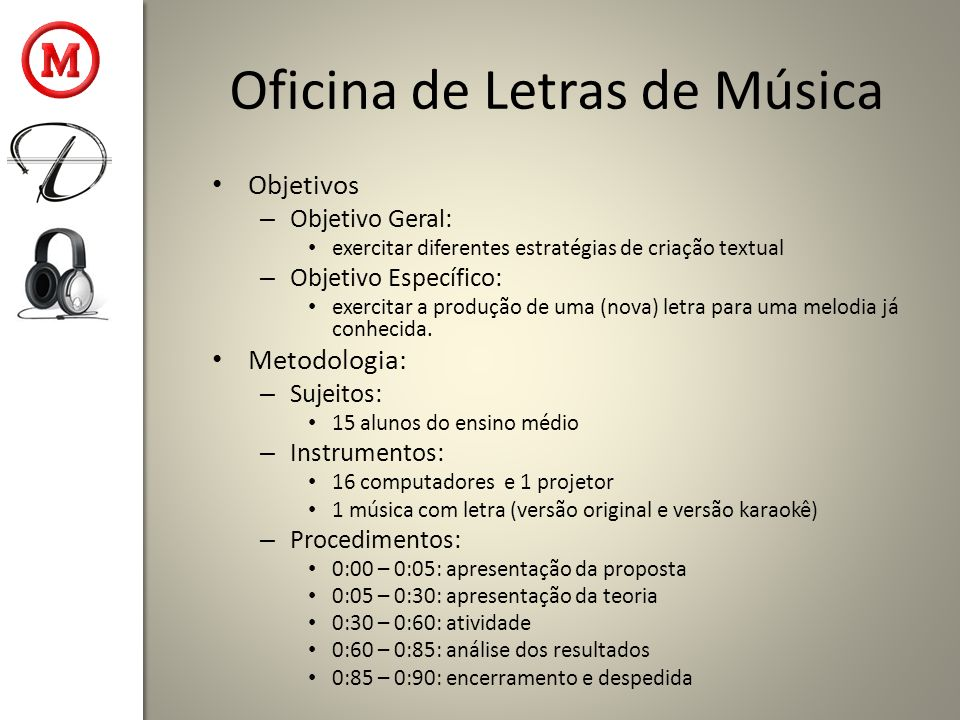 Oficina de Letras de Música Objetivos – Objetivo Geral: exercitar diferentes estratégias de criação textual – Objetivo Específico: exercitar a produçã