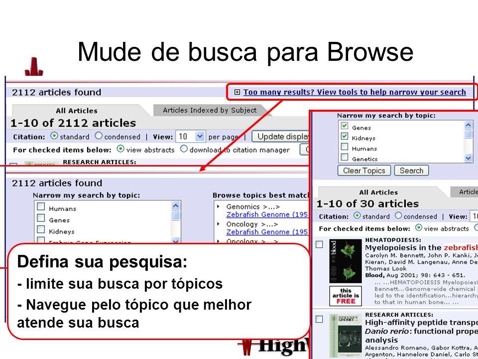 Mude de busca para Browse Defina sua pesquisa: - limite sua busca por tópicos - Navegue pelo tópico que melhor atende sua busca