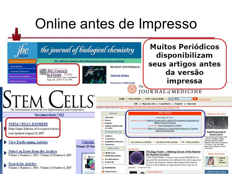 Online antes de Impresso Muitos Periódicos disponibilizam seus artigos antes da versão impressa