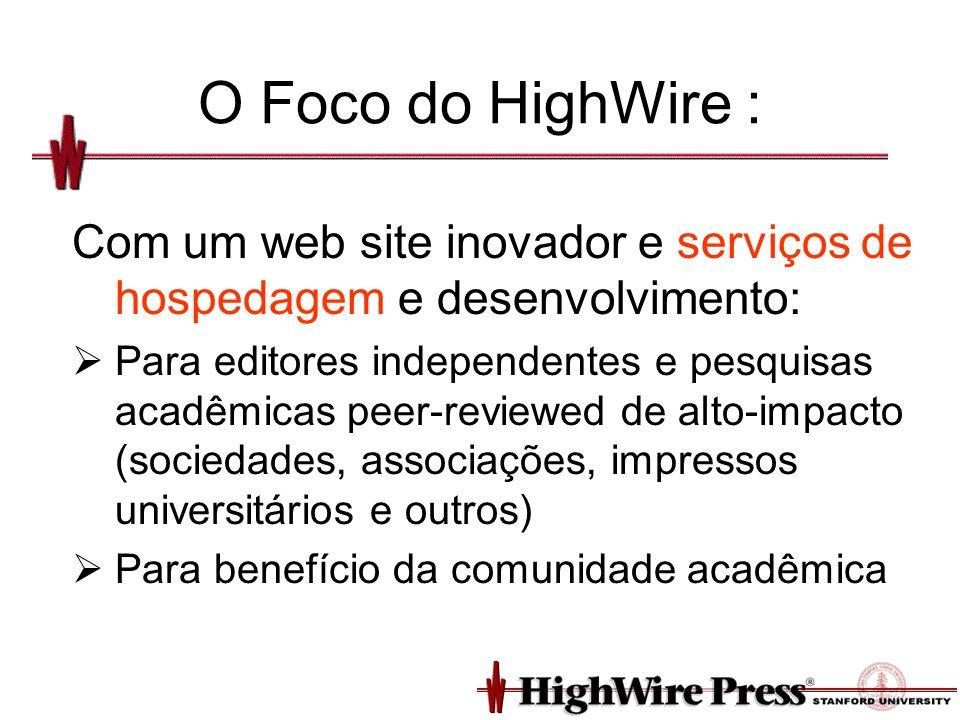 O Foco do HighWire : Com um web site inovador e serviços de hospedagem e desenvolvimento: Para editores independentes e pesquisas acadêmicas peer-reviewed de alto-impacto (sociedades, associações, impressos universitários e outros) Para benefício da comunidade acadêmica