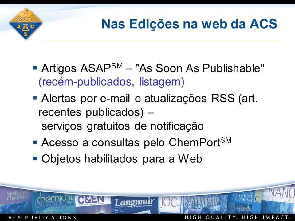 Nas Edições na web da ACS Artigos ASAP SM – As Soon As Publishable (recém-publicados, listagem) Alertas por e-mail e atualizações RSS (art.