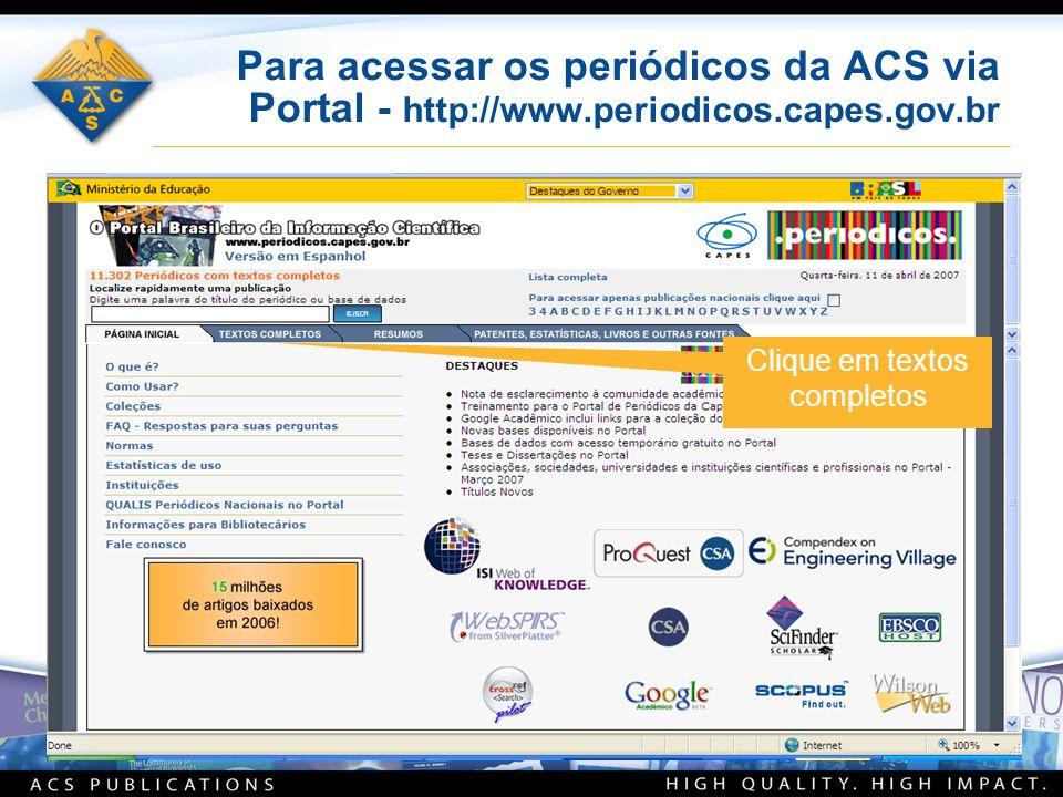 Para acessar os periódicos da ACS via Portal - http://www.periodicos.capes.gov.br Clique em textos completos