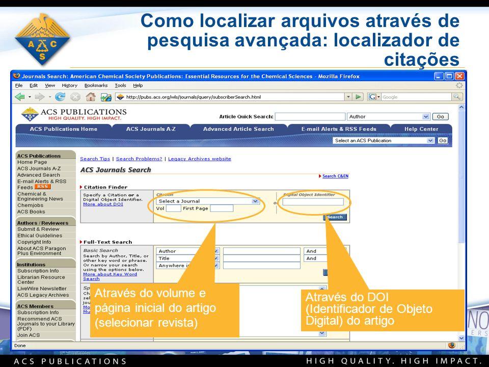 Como localizar arquivos através de pesquisa avançada: localizador de citações Através do volume e página inicial do artigo (selecionar revista) Através do DOI (Identificador de Objeto Digital) do artigo