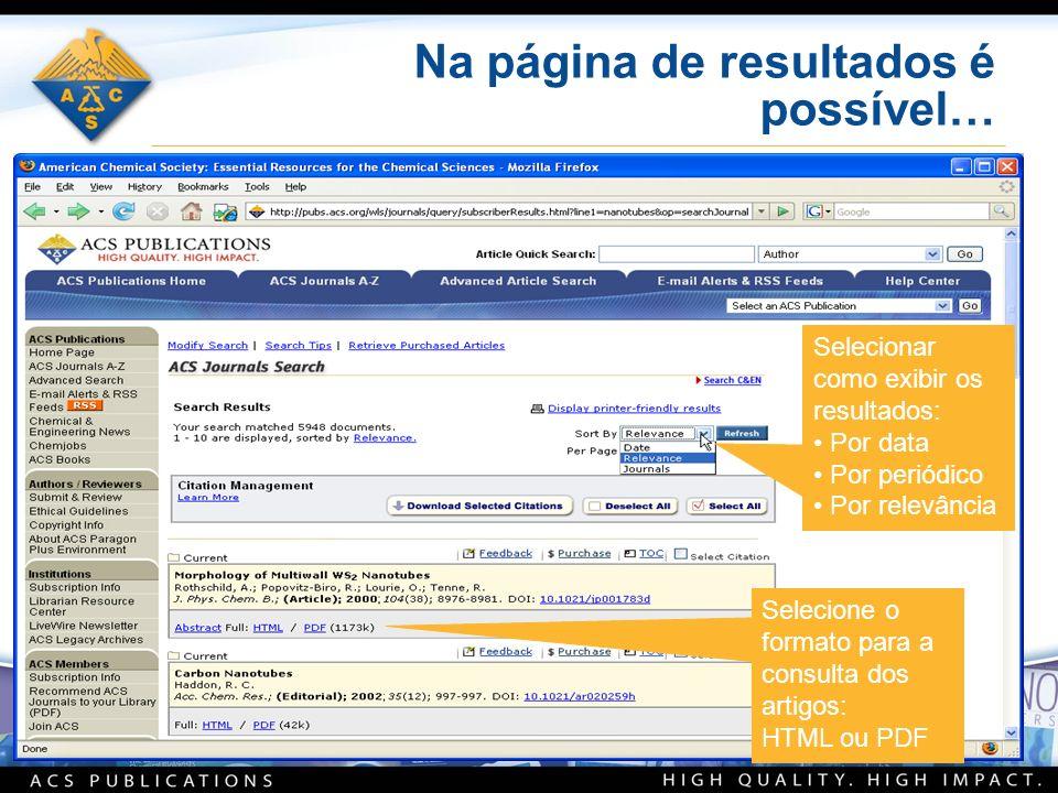Na página de resultados é possível… Selecionar como exibir os resultados: Por data Por periódico Por relevância Selecione o formato para a consulta dos artigos: HTML ou PDF