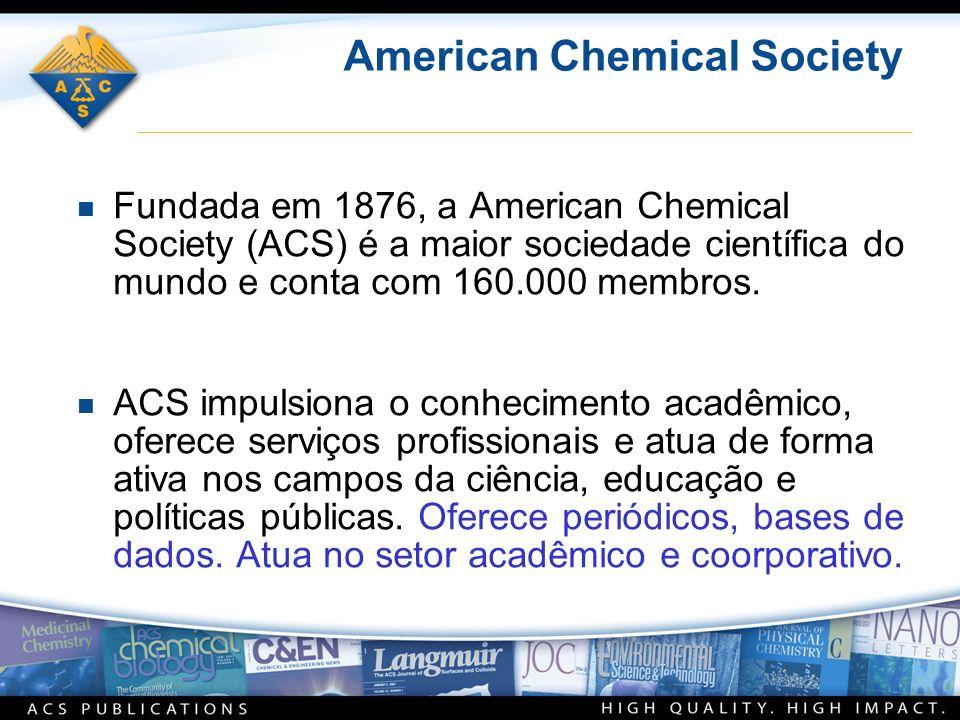 American Chemical Society n Fundada em 1876, a American Chemical Society (ACS) é a maior sociedade científica do mundo e conta com 160.000 membros.