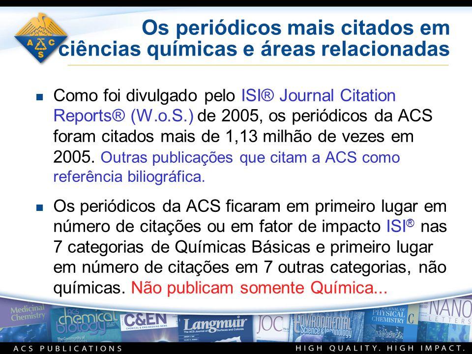Os periódicos mais citados em ciências químicas e áreas relacionadas n Como foi divulgado pelo ISI® Journal Citation Reports® (W.o.S.) de 2005, os periódicos da ACS foram citados mais de 1,13 milhão de vezes em 2005.