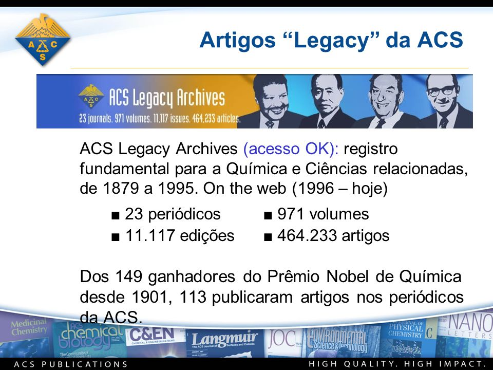 Artigos Legacy da ACS ACS Legacy Archives (acesso OK): registro fundamental para a Química e Ciências relacionadas, de 1879 a 1995.