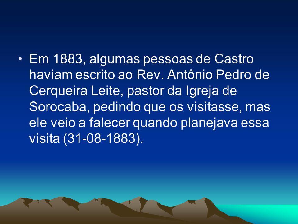 Em 1883, algumas pessoas de Castro haviam escrito ao Rev.