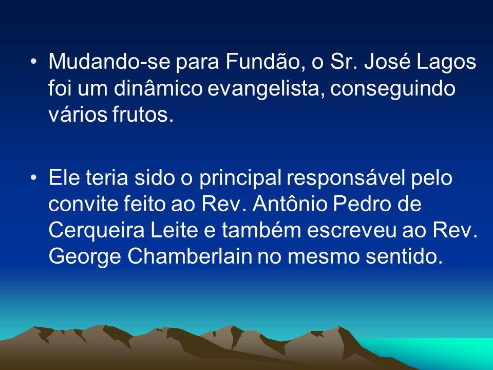 Mudando-se para Fundão, o Sr.José Lagos foi um dinâmico evangelista, conseguindo vários frutos.