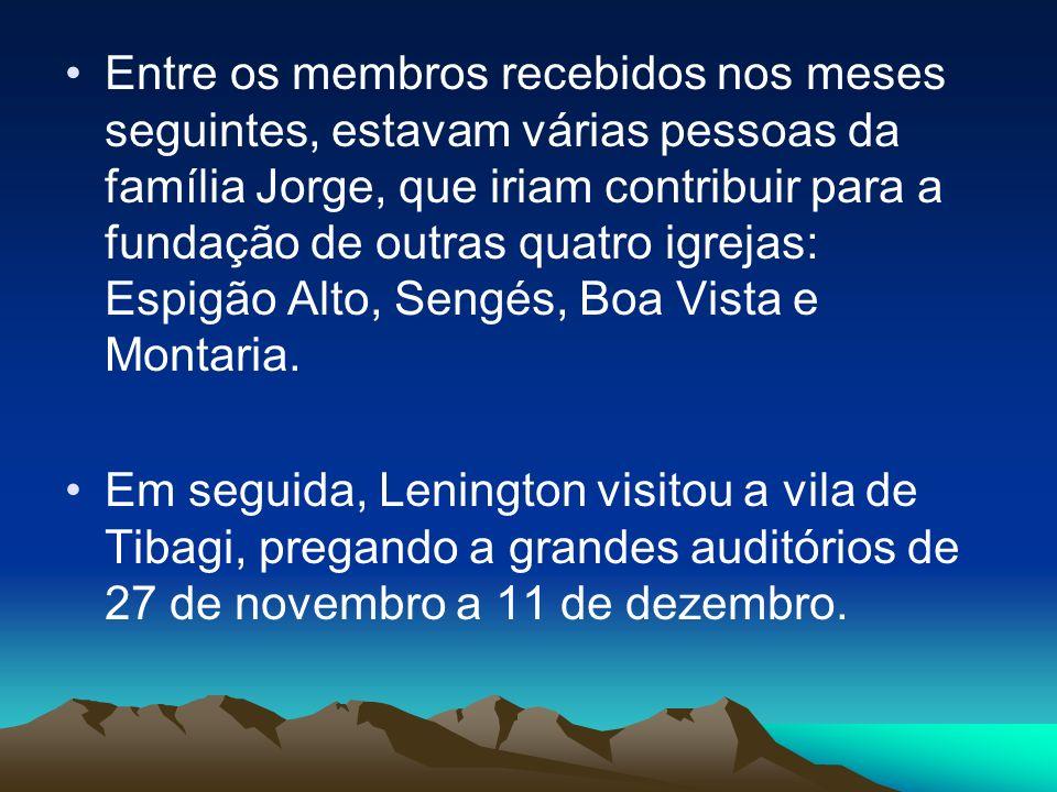 Entre os membros recebidos nos meses seguintes, estavam várias pessoas da família Jorge, que iriam contribuir para a fundação de outras quatro igrejas: Espigão Alto, Sengés, Boa Vista e Montaria.