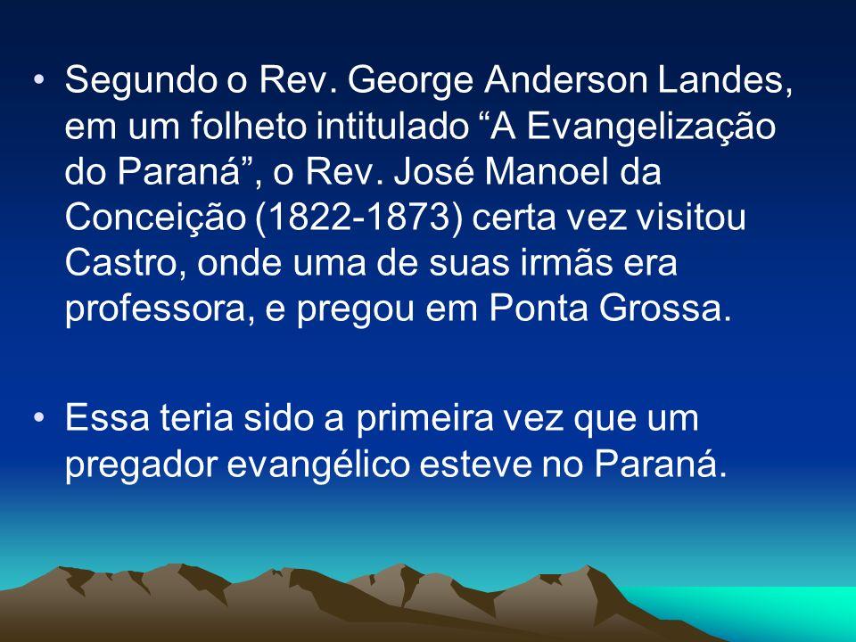 Segundo o Rev.George Anderson Landes, em um folheto intitulado A Evangelização do Paraná, o Rev.