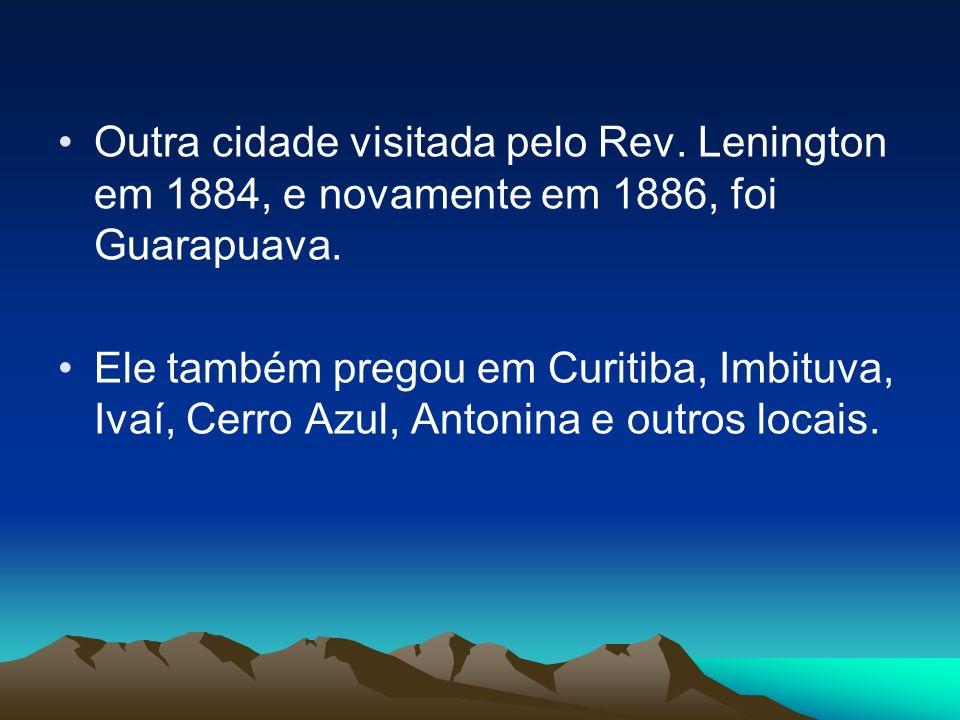Outra cidade visitada pelo Rev.Lenington em 1884, e novamente em 1886, foi Guarapuava.