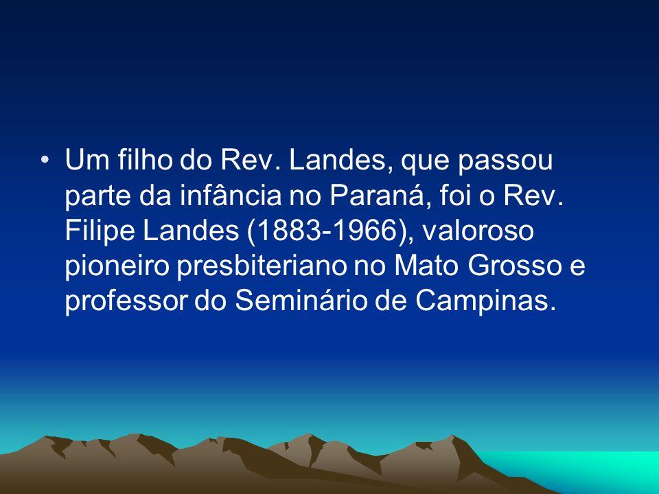 Um filho do Rev.Landes, que passou parte da infância no Paraná, foi o Rev.