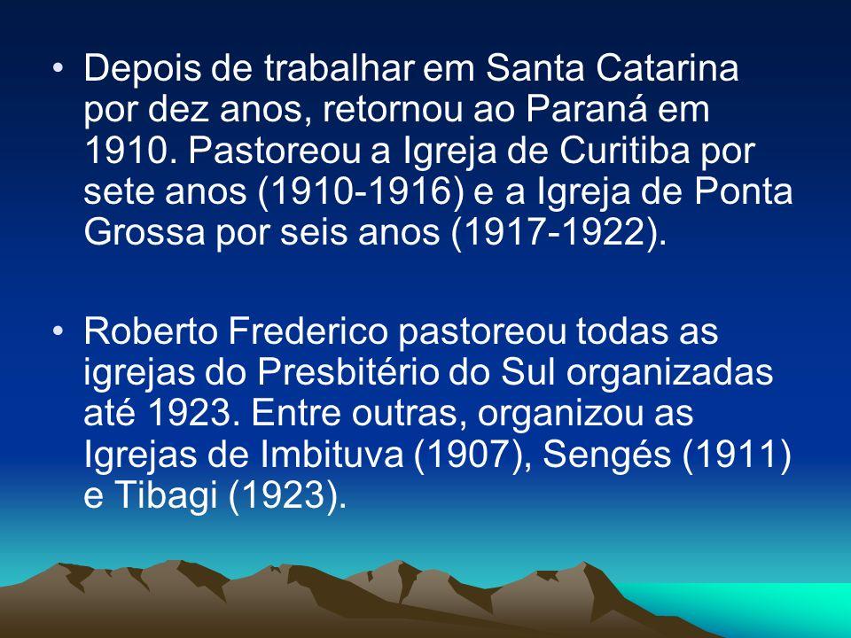 Depois de trabalhar em Santa Catarina por dez anos, retornou ao Paraná em 1910.