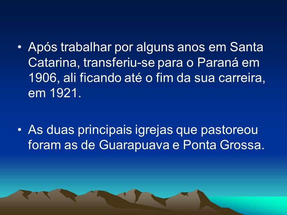 Após trabalhar por alguns anos em Santa Catarina, transferiu-se para o Paraná em 1906, ali ficando até o fim da sua carreira, em 1921.