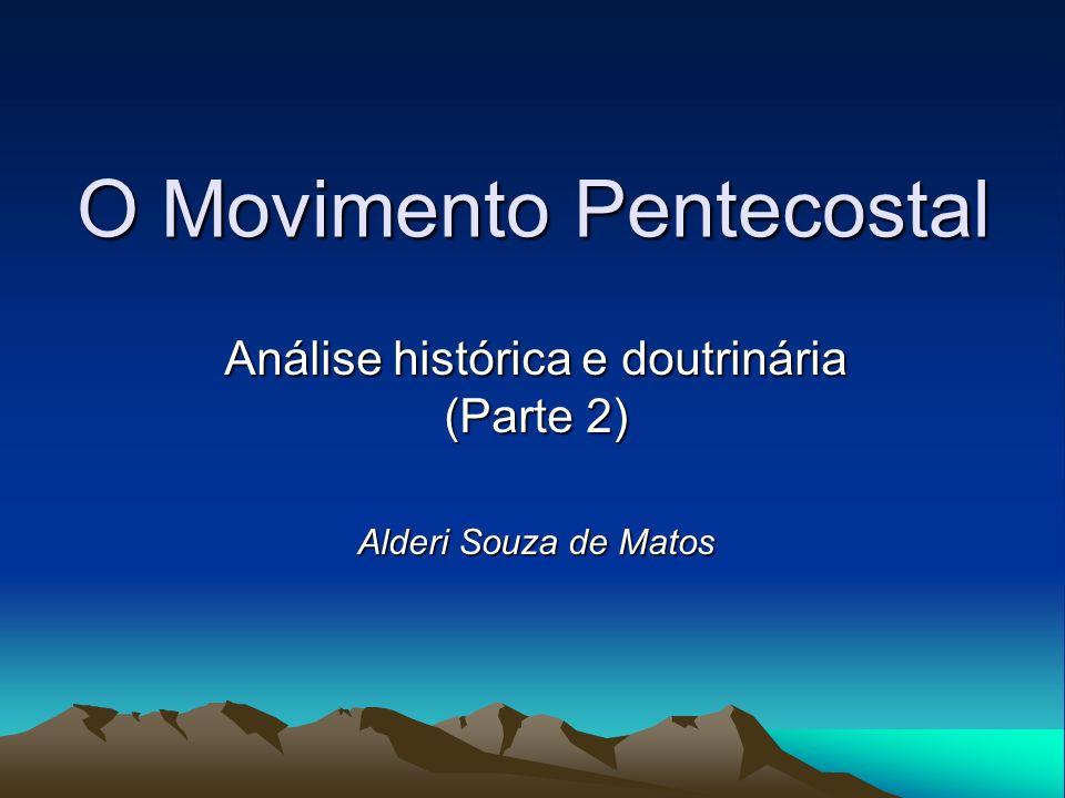 O Movimento Pentecostal Análise histórica e doutrinária (Parte 2) Alderi Souza de Matos
