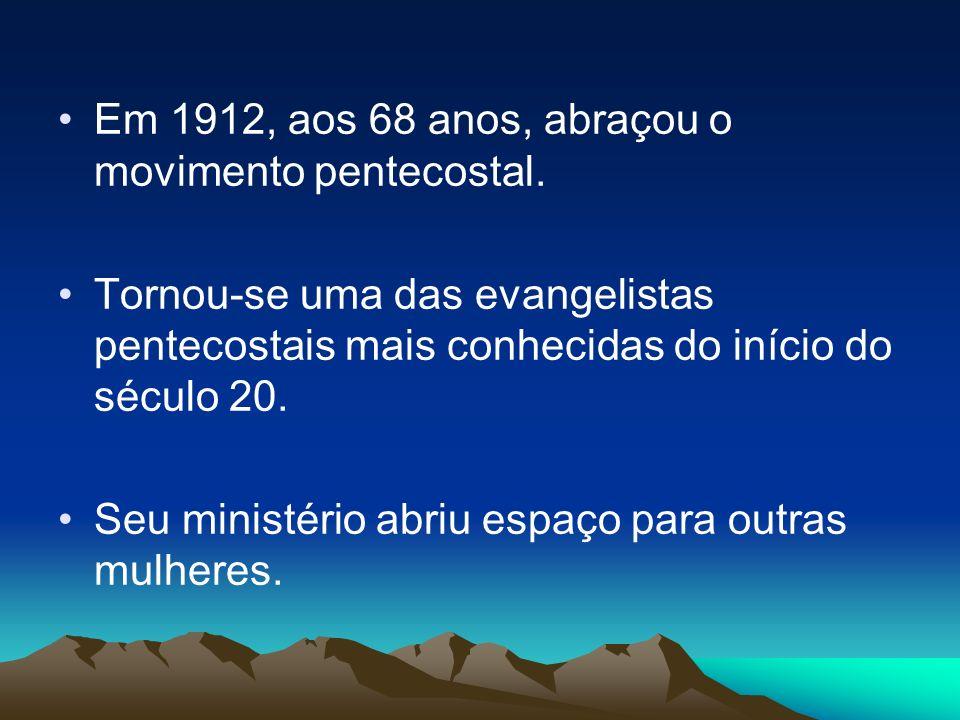 Em 1912, aos 68 anos, abraçou o movimento pentecostal. Tornou-se uma das evangelistas pentecostais mais conhecidas do início do século 20. Seu ministé
