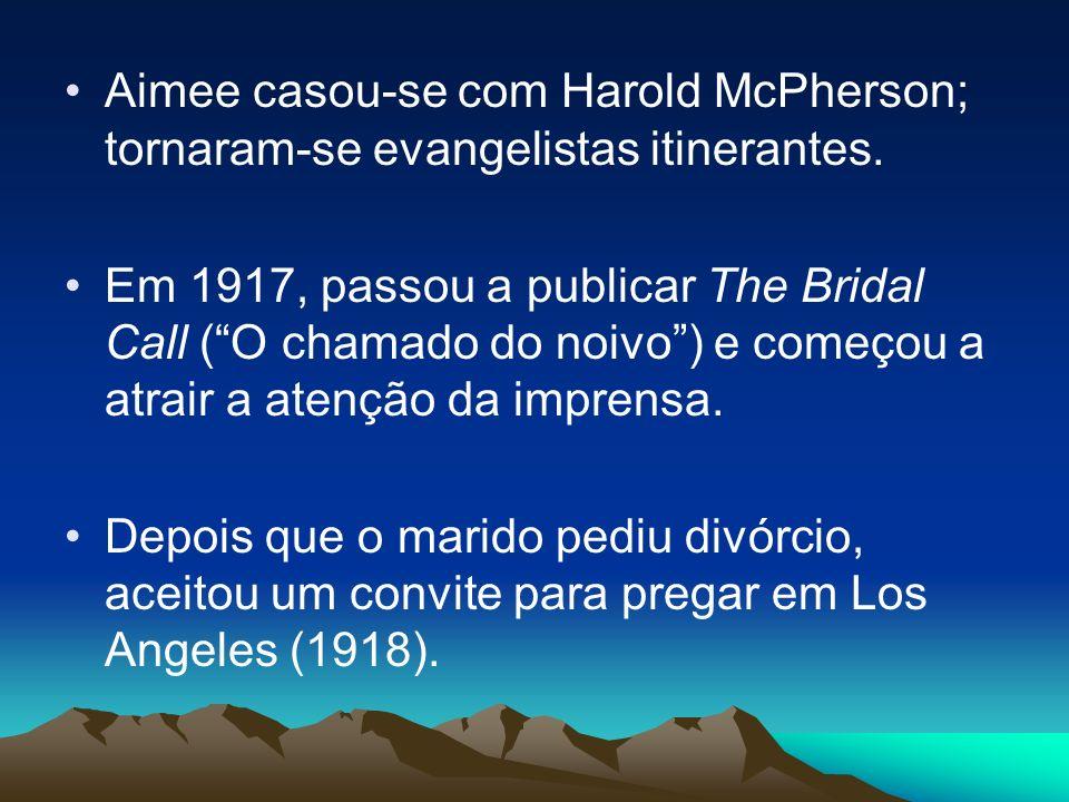 Aimee casou-se com Harold McPherson; tornaram-se evangelistas itinerantes. Em 1917, passou a publicar The Bridal Call (O chamado do noivo) e começou a