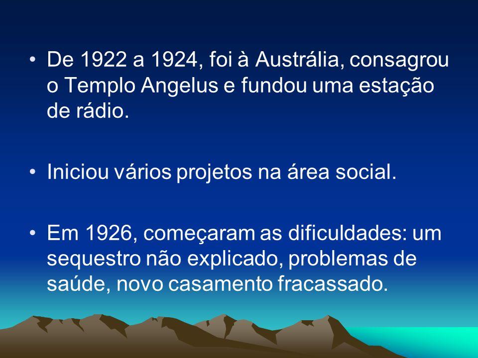 De 1922 a 1924, foi à Austrália, consagrou o Templo Angelus e fundou uma estação de rádio. Iniciou vários projetos na área social. Em 1926, começaram