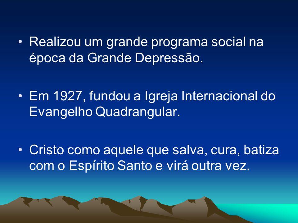 Realizou um grande programa social na época da Grande Depressão. Em 1927, fundou a Igreja Internacional do Evangelho Quadrangular. Cristo como aquele