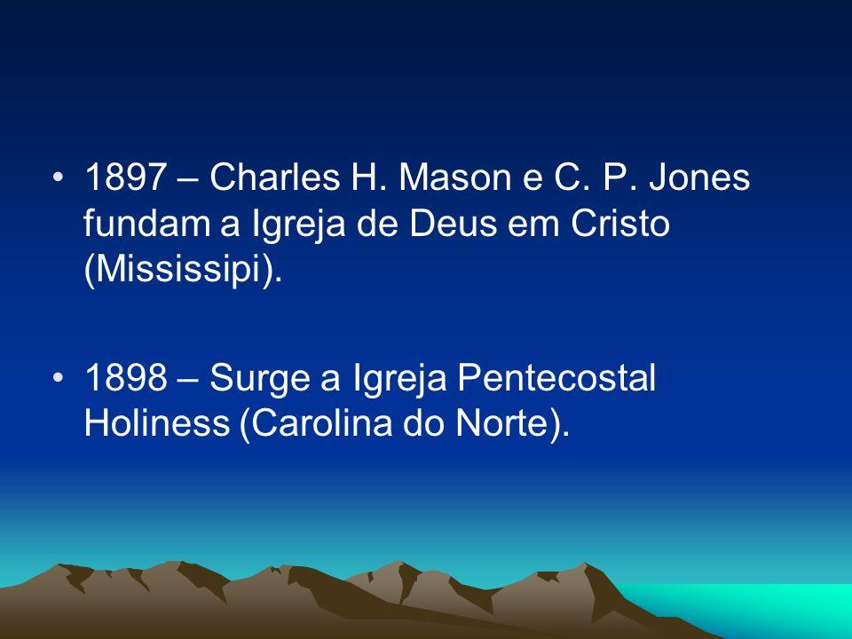 1897 – Charles H. Mason e C. P. Jones fundam a Igreja de Deus em Cristo (Mississipi). 1898 – Surge a Igreja Pentecostal Holiness (Carolina do Norte).