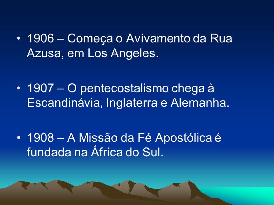 1906 – Começa o Avivamento da Rua Azusa, em Los Angeles. 1907 – O pentecostalismo chega à Escandinávia, Inglaterra e Alemanha. 1908 – A Missão da Fé A