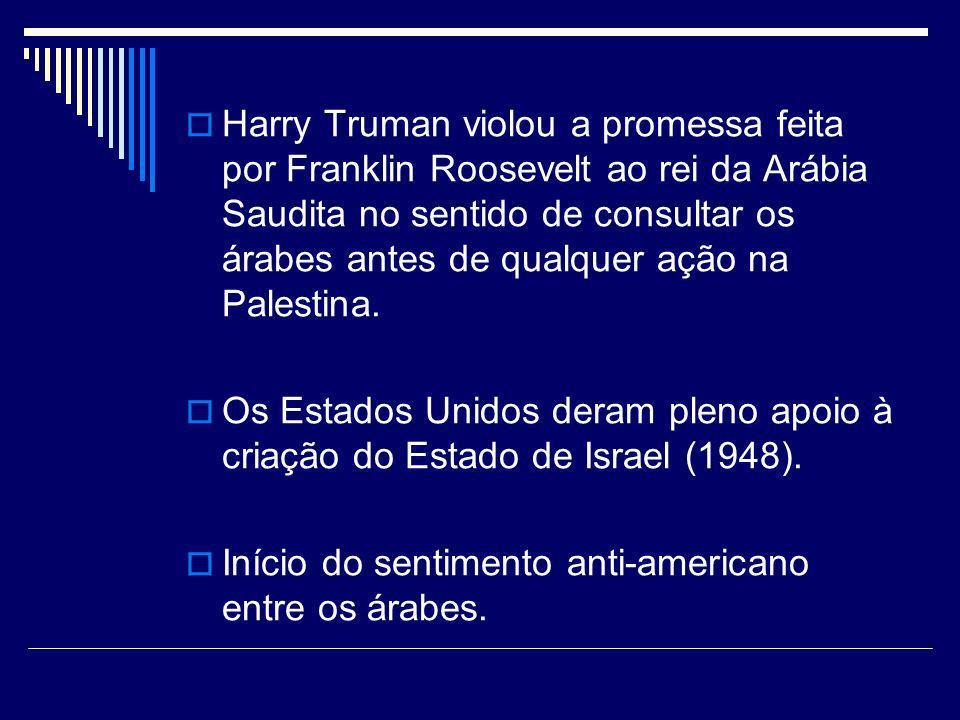 Harry Truman violou a promessa feita por Franklin Roosevelt ao rei da Arábia Saudita no sentido de consultar os árabes antes de qualquer ação na Pales