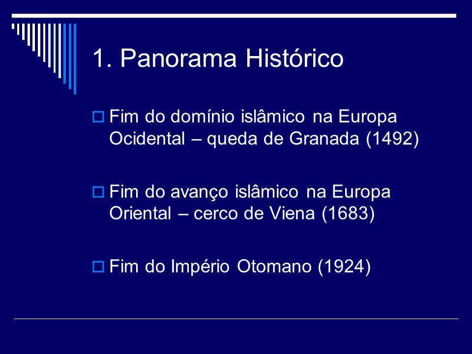 1. Panorama Histórico Fim do domínio islâmico na Europa Ocidental – queda de Granada (1492) Fim do avanço islâmico na Europa Oriental – cerco de Viena