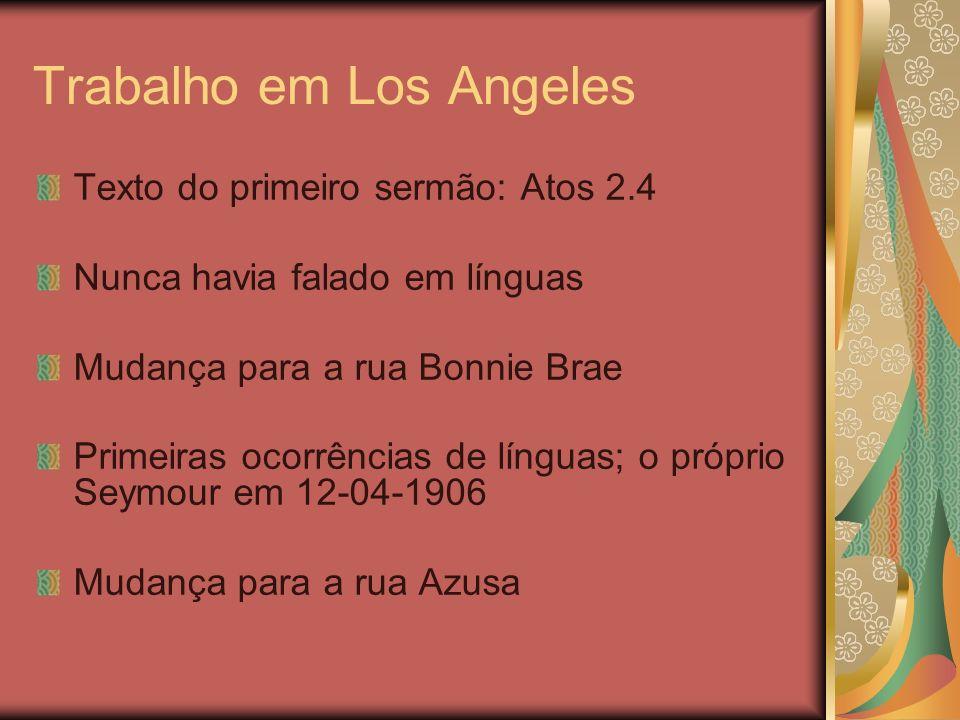 Trabalho em Los Angeles Texto do primeiro sermão: Atos 2.4 Nunca havia falado em línguas Mudança para a rua Bonnie Brae Primeiras ocorrências de língu