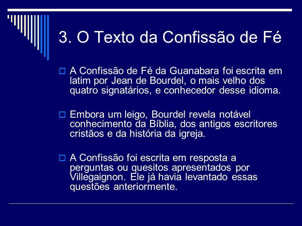 3. O Texto da Confissão de Fé A Confissão de Fé da Guanabara foi escrita em latim por Jean de Bourdel, o mais velho dos quatro signatários, e conheced