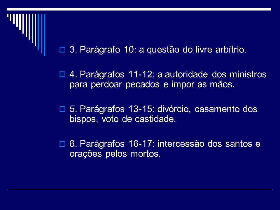 3. Parágrafo 10: a questão do livre arbítrio. 4. Parágrafos 11-12: a autoridade dos ministros para perdoar pecados e impor as mãos. 5. Parágrafos 13-1