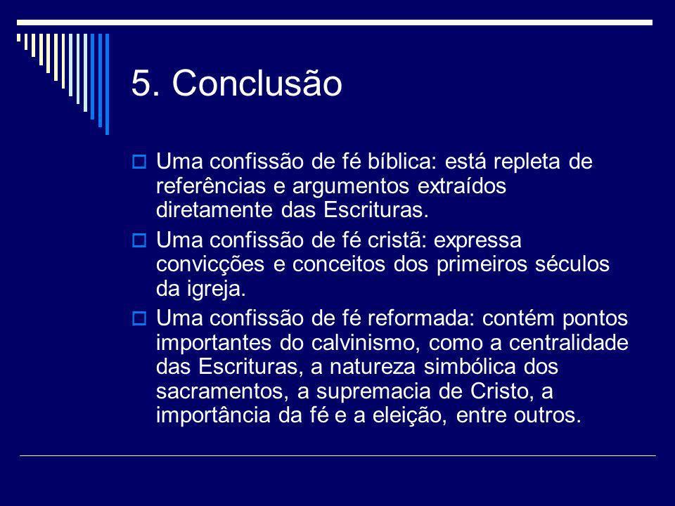 5. Conclusão Uma confissão de fé bíblica: está repleta de referências e argumentos extraídos diretamente das Escrituras. Uma confissão de fé cristã: e