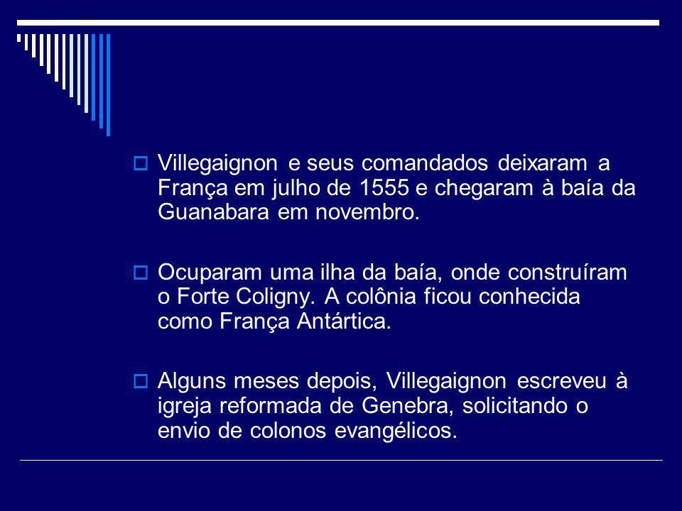 Villegaignon e seus comandados deixaram a França em julho de 1555 e chegaram à baía da Guanabara em novembro. Ocuparam uma ilha da baía, onde construí