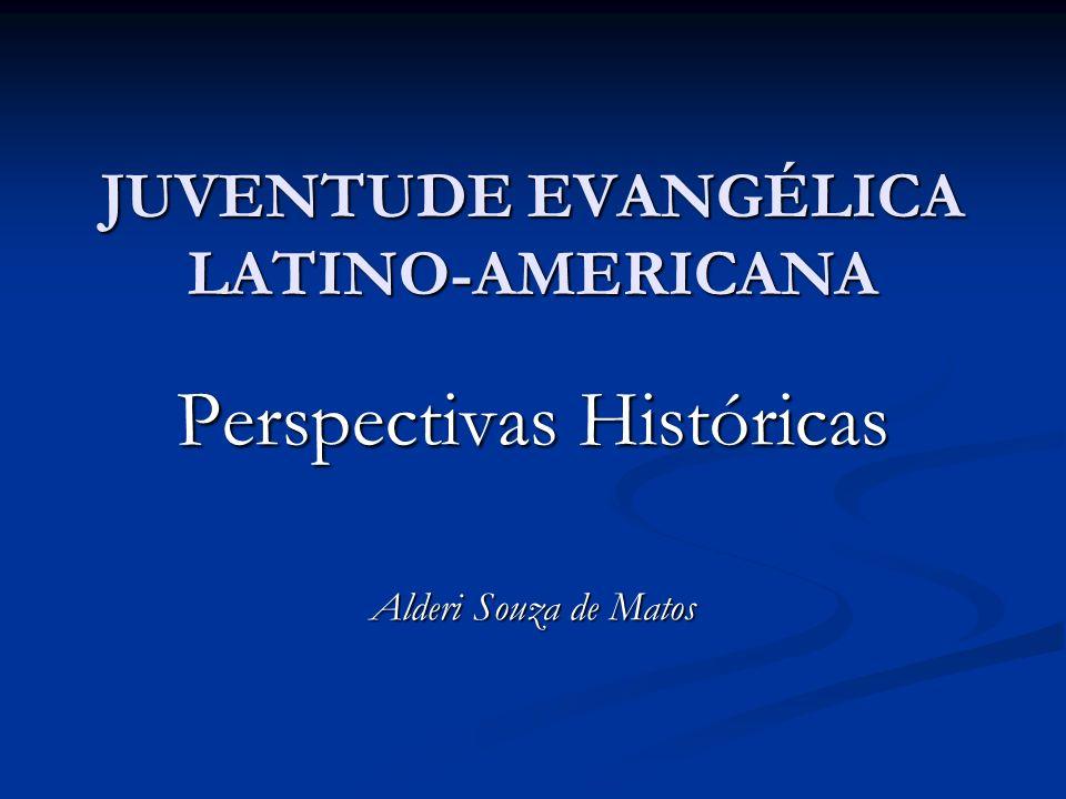 JUVENTUDE EVANGÉLICA LATINO-AMERICANA Perspectivas Históricas Alderi Souza de Matos