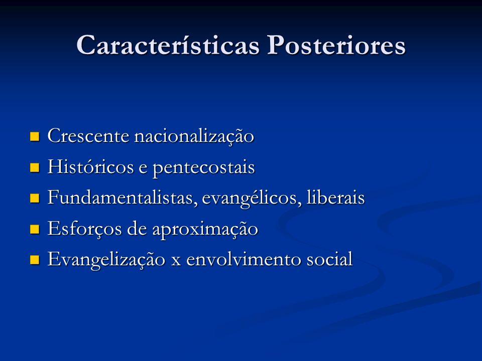 Características Posteriores Crescente nacionalização Crescente nacionalização Históricos e pentecostais Históricos e pentecostais Fundamentalistas, ev