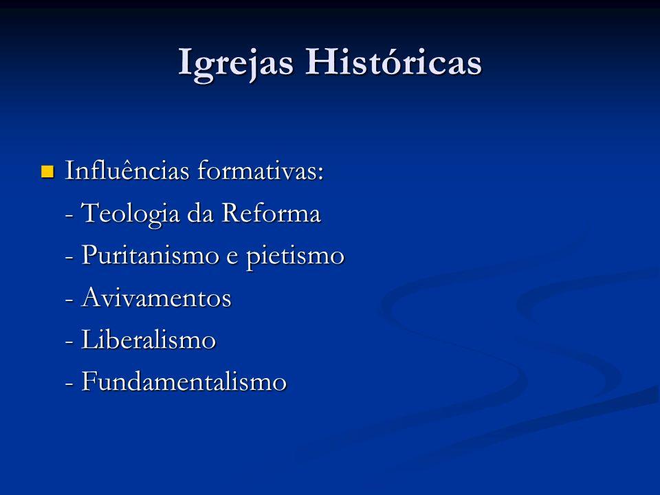 Igrejas Históricas Influências formativas: Influências formativas: - Teologia da Reforma - Puritanismo e pietismo - Avivamentos - Liberalismo - Fundam