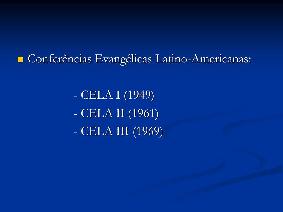 Conferências Evangélicas Latino-Americanas: Conferências Evangélicas Latino-Americanas: - CELA I (1949) - CELA II (1961) - CELA III (1969)
