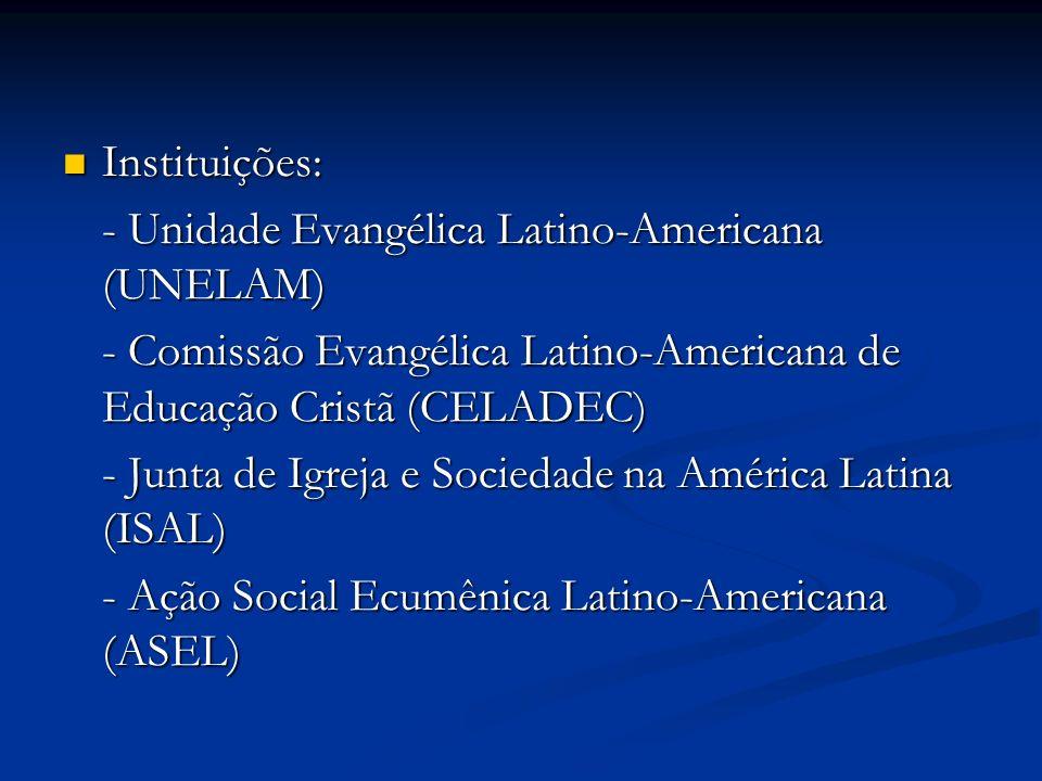 Instituições: Instituições: - Unidade Evangélica Latino-Americana (UNELAM) - Comissão Evangélica Latino-Americana de Educação Cristã (CELADEC) - Junta