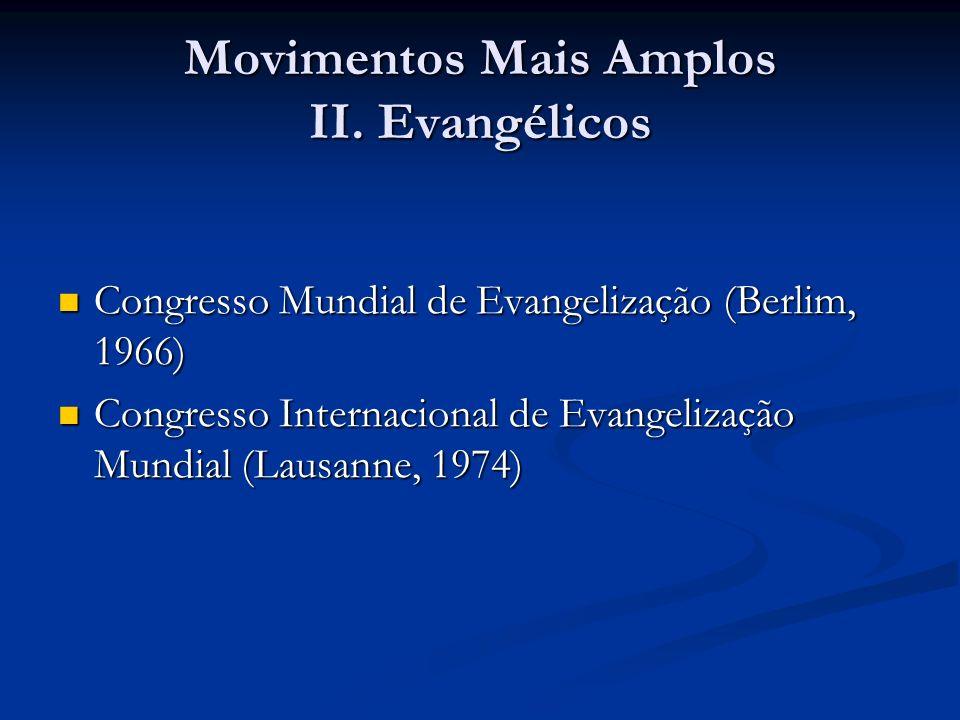 Movimentos Mais Amplos II. Evangélicos Congresso Mundial de Evangelização (Berlim, 1966) Congresso Mundial de Evangelização (Berlim, 1966) Congresso I