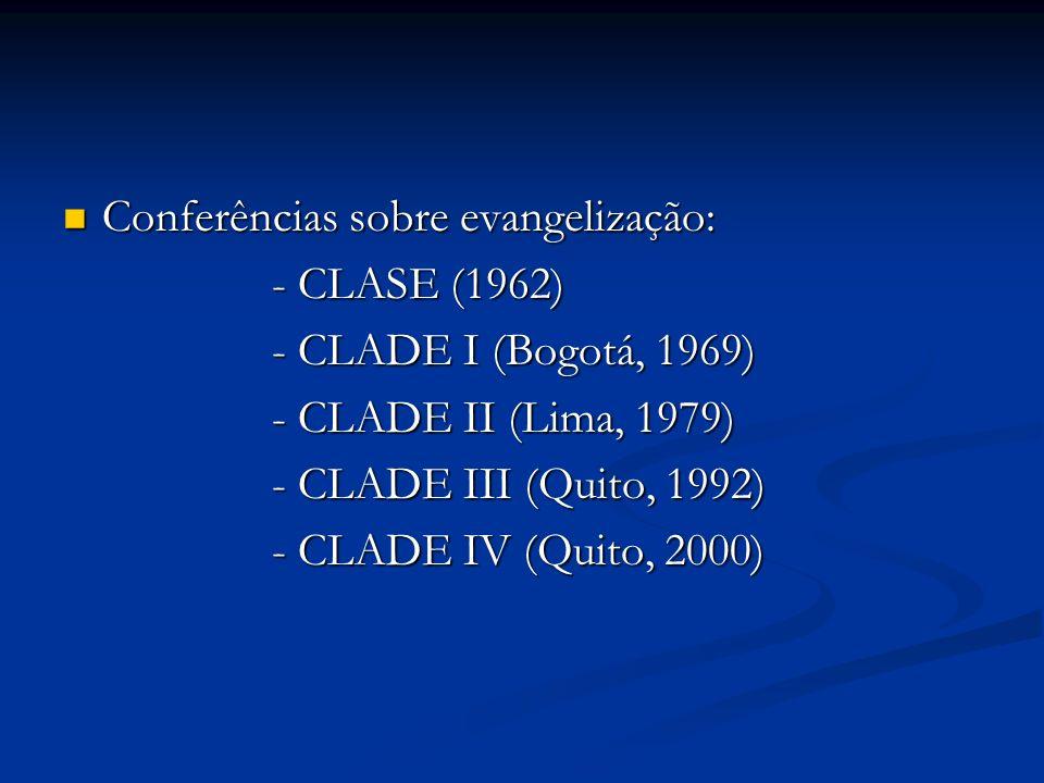 Conferências sobre evangelização: Conferências sobre evangelização: - CLASE (1962) - CLADE I (Bogotá, 1969) - CLADE II (Lima, 1979) - CLADE III (Quito
