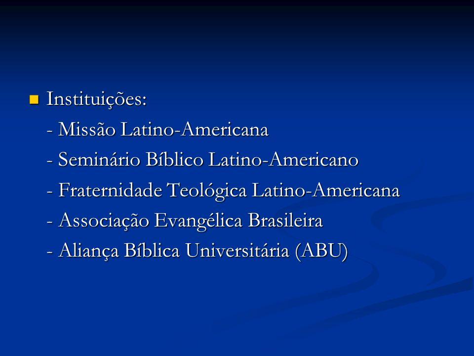Instituições: Instituições: - Missão Latino-Americana - Seminário Bíblico Latino-Americano - Fraternidade Teológica Latino-Americana - Associação Evan