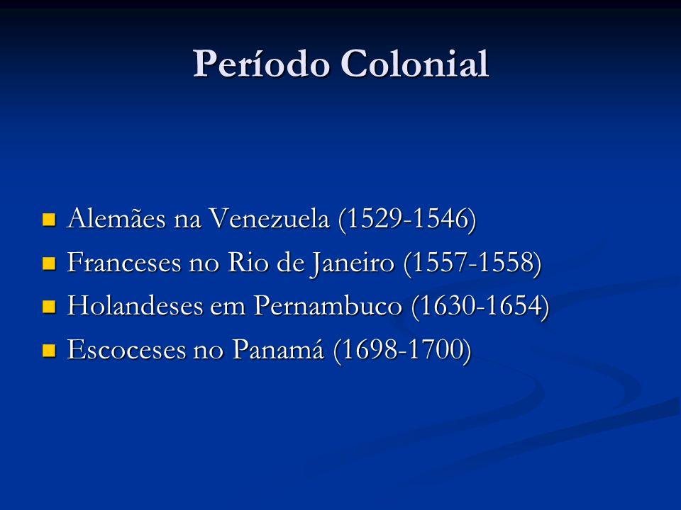 Período Colonial Alemães na Venezuela (1529-1546) Alemães na Venezuela (1529-1546) Franceses no Rio de Janeiro (1557-1558) Franceses no Rio de Janeiro