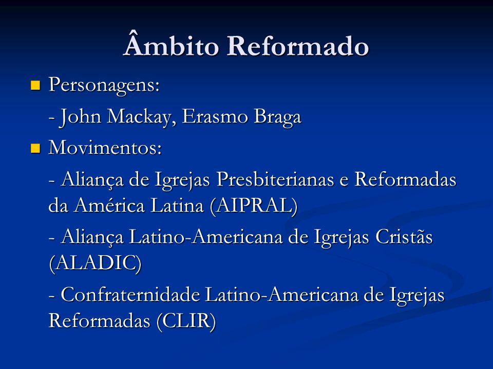 Âmbito Reformado Personagens: Personagens: - John Mackay, Erasmo Braga Movimentos: Movimentos: - Aliança de Igrejas Presbiterianas e Reformadas da Amé