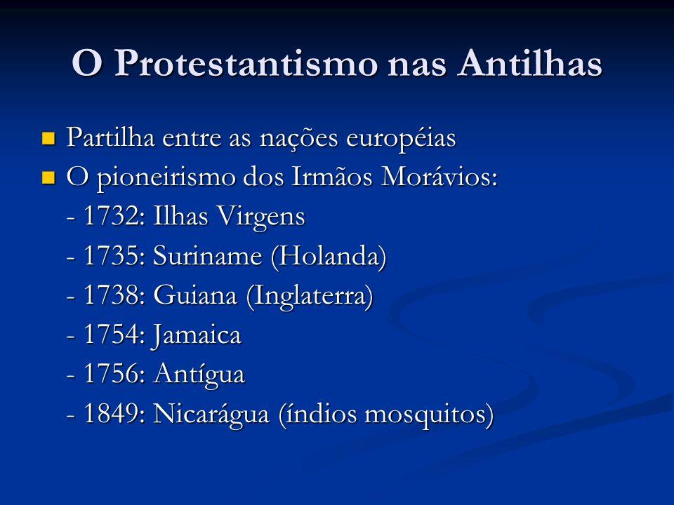 O Protestantismo nas Antilhas Partilha entre as nações européias Partilha entre as nações européias O pioneirismo dos Irmãos Morávios: O pioneirismo d